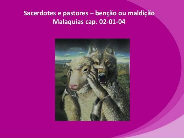 Sacerdotes e pastores – benção ou maldição Malaquias cap. 02-01-04