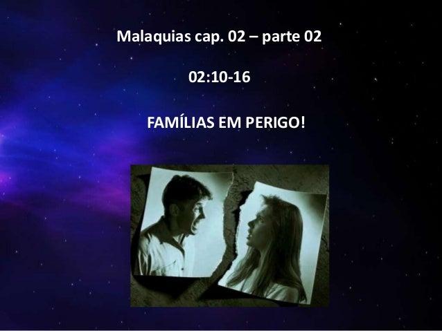 Malaquias cap. 02 – parte 02 02:10-16 FAMÍLIAS EM PERIGO!