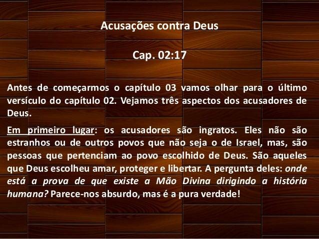 Acusações contra Deus Cap. 02:17 Antes de começarmos o capítulo 03 vamos olhar para o último versículo do capítulo 02. Vej...