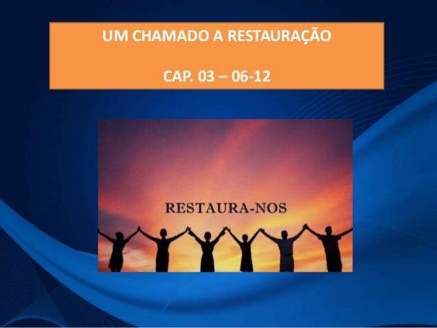 UM CHAMADO A RESTAURAÇÃO CAP. 03 – 06-12
