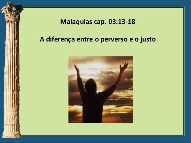 Malaquias cap. 03:13-18 A diferença entre o perverso e o justo