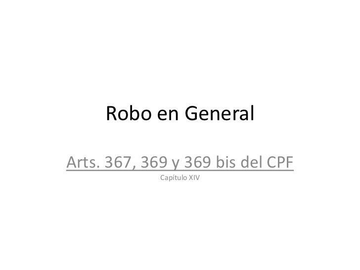 Robo en General  Arts. 367, 369 y 369 bis del CPF              Capítulo XIV