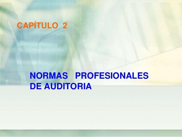 NORMAS PROFESIONALES DE AUDITORIA CAPÍTULO 2