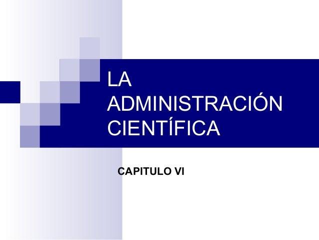 LA ADMINISTRACIÓN CIENTÍFICA CAPITULO VI