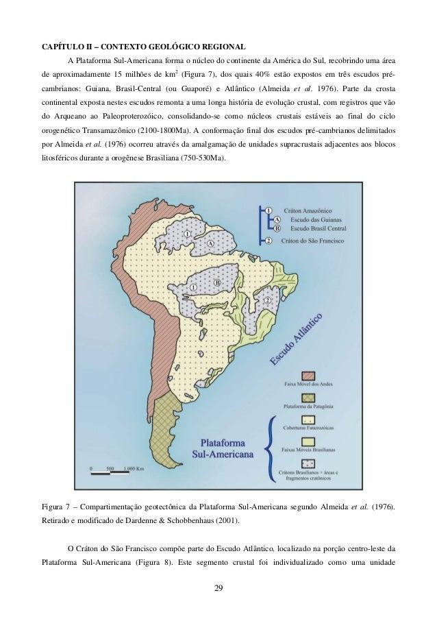 29 CAPÍTULO II – CONTEXTO GEOLÓGICO REGIONAL A Plataforma Sul-Americana forma o núcleo do continente da América do Sul, re...
