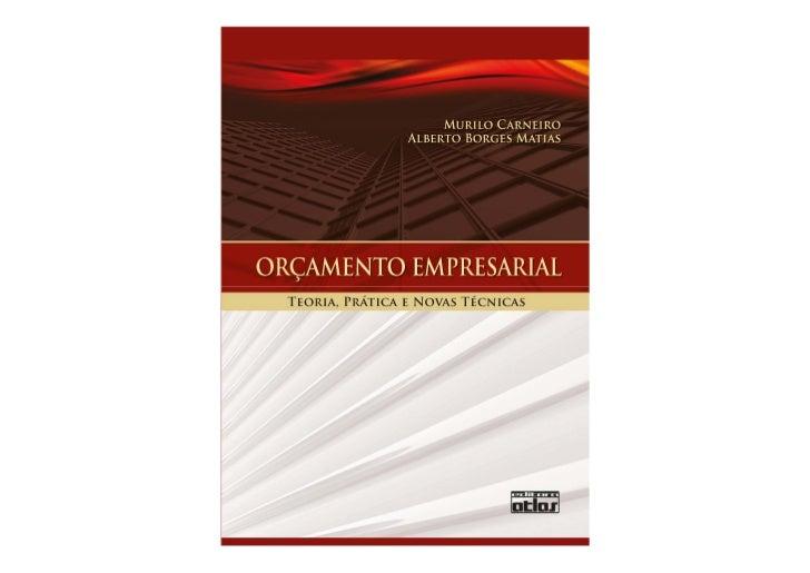 MuriloCarneiro         AlbertoBorgesMatiasOrçamento Empresarial: teoria, prática e novas técnicas             Capítulo...