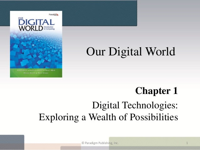 Our Digital World                       Chapter 1            Digital Technologies:Exploring a Wealth of Possibilities     ...