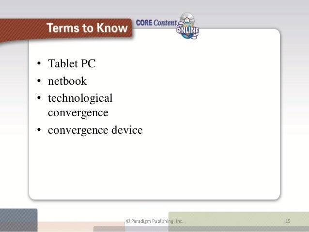 • Tablet PC• netbook• technological  convergence• convergence device                       Terms to Know                © ...