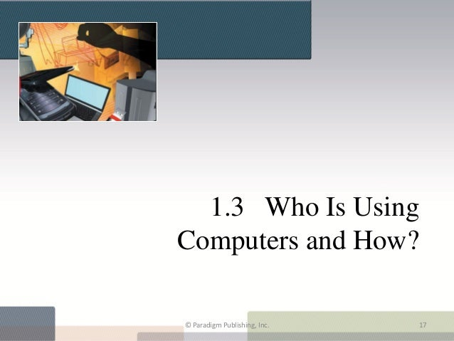 1.3 Who Is UsingComputers and How?© Paradigm Publishing, Inc.   17