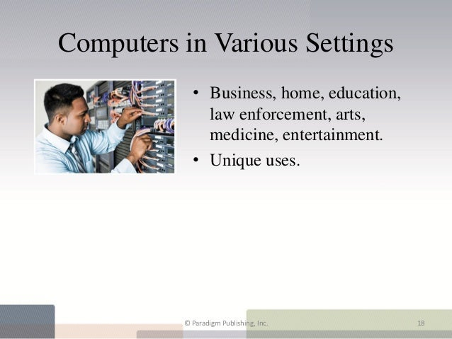 Computers in Various Settings            • Business, home, education,              law enforcement, arts,              med...