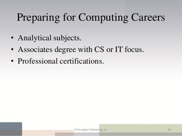 Preparing for Computing Careers• Analytical subjects.• Associates degree with CS or IT focus.• Professional certifications...