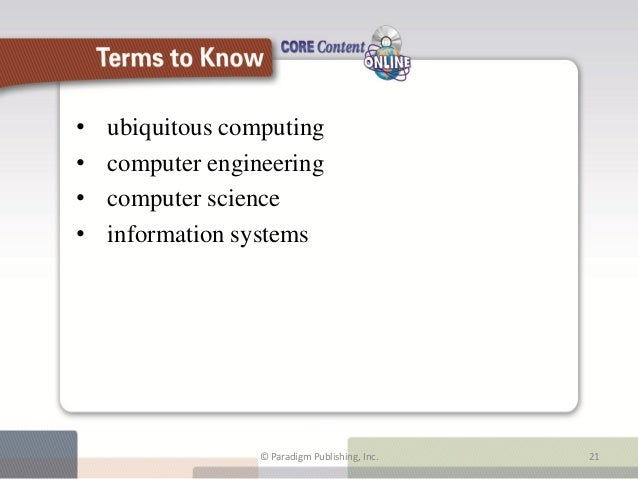 •   ubiquitous computing•   computer engineering•   computer science•   information systems                        Terms t...