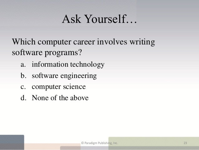 Ask Yourself…Which computer career involves writingsoftware programs?  a.   information technology  b.   software engineer...