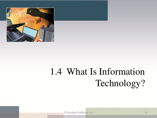 1.4 What Is Information           Technology?   © Paradigm Publishing, Inc.   24