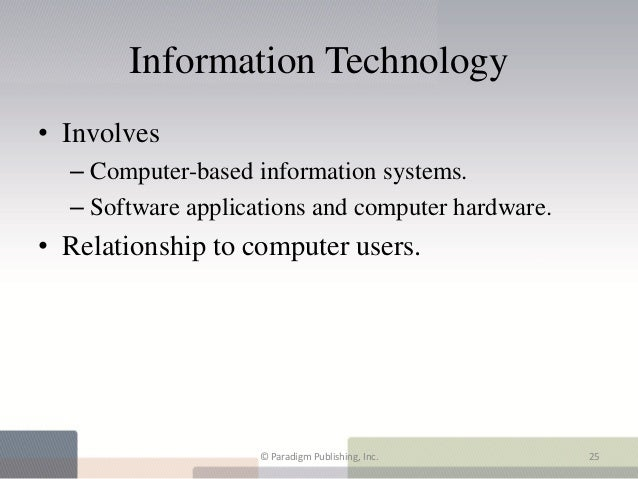 Information Technology• Involves  – Computer-based information systems.  – Software applications and computer hardware.• R...