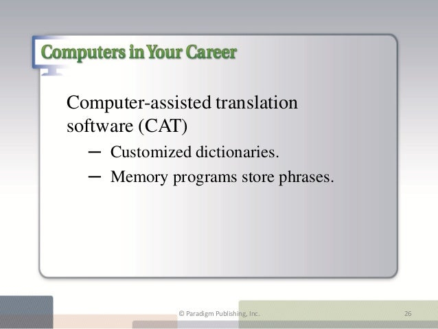 Computer-assisted translation      software (CAT)Playing It Safe                  ─ Customized dictionaries.              ...