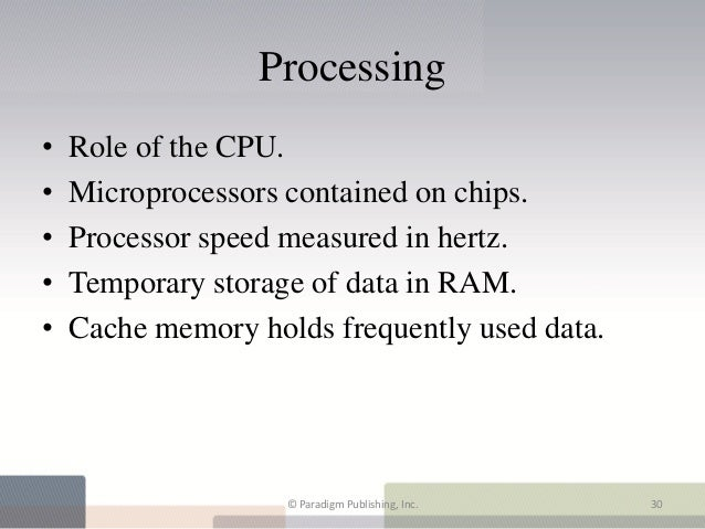 Processing•   Role of the CPU.•   Microprocessors contained on chips.•   Processor speed measured in hertz.•   Temporary s...