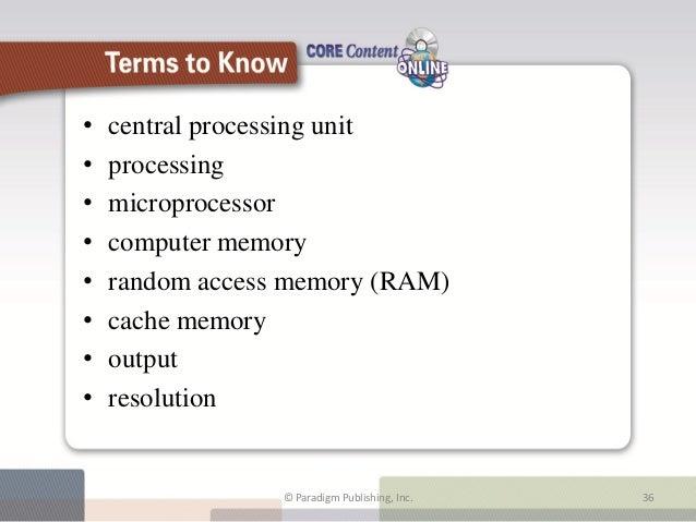 •   central processing unit•   processing•   microprocessor•   computer memory•   random access memory (RAM)•   cache memo...