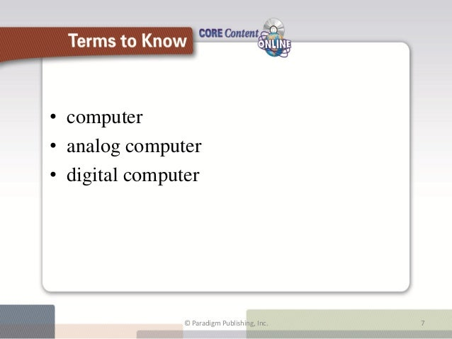 • computer• analog computer• digital computer                     Terms to Know               © Paradigm Publishing, Inc. ...