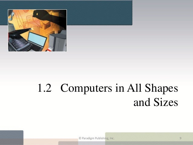 1.2 Computers in All Shapes                  and Sizes       © Paradigm Publishing, Inc.   9
