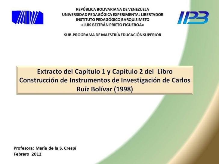 Cap. 1 y 2. libro construcción de instrumentos de investigación. carlos ruíz bolívar