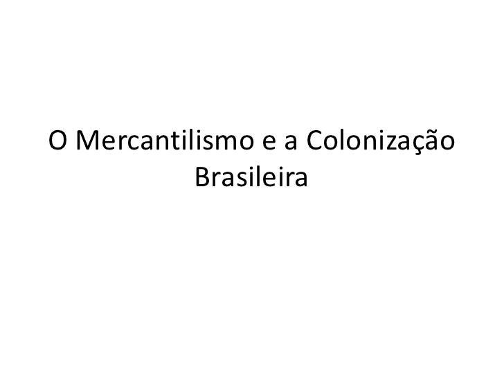 O Mercantilismo e a Colonização Brasileira<br />