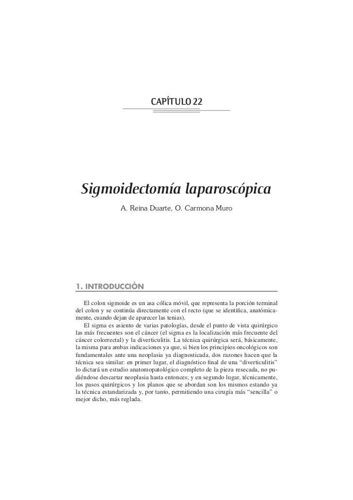 CAPÍTULO 22  Sigmoidectomía laparoscópica                  A. Reina Duarte, O. Carmona Muro1. INTRODUCCIÓN    El colon sig...