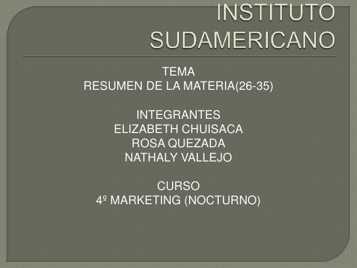 INSTITUTO SUDAMERICANO<br />TEMA<br />RESUMEN DE LA MATERIA(26-35)<br />INTEGRANTES<br />ELIZABETH CHUISACA<br />ROSA QUEZ...
