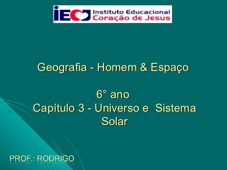Geografia - Homem & Espaço  6 °  ano  Capítulo 3 - Universo e  Sistema Solar