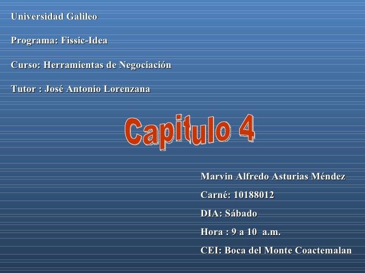 Universidad Galileo Programa: Fissic-Idea Curso: Herramientas de Negociación Tutor : José Antonio Lorenzana Marvin Alfredo...