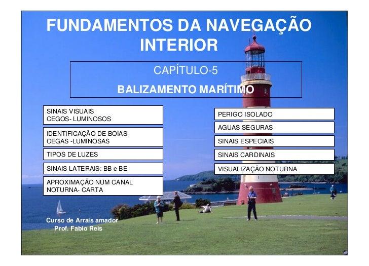 FUNDAMENTOS DA NAVEGAÇÃO        INTERIOR                           CAPÍTULO-5                     BALIZAMENTO MARÍTIMOSINA...