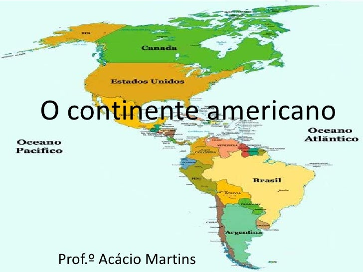 O continente americano Prof.º Acácio Martins