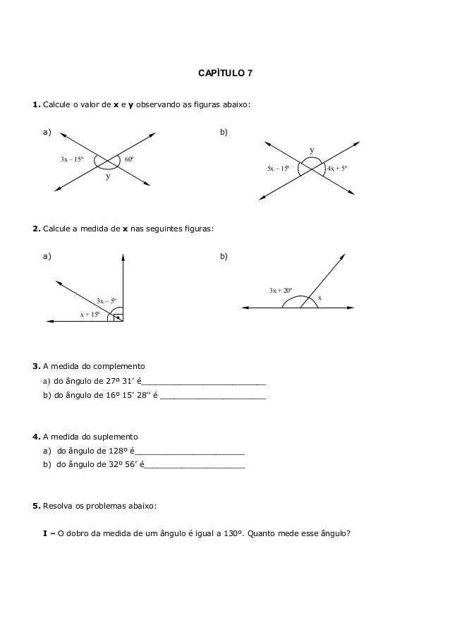 CAPÍTULO 7 1. Calcule o valor de x e y observando as figuras abaixo: a) b) 2. Calcule a medida de x nas seguintes figuras:...