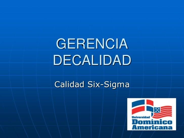 GERENCIADECALIDADCalidad Six-Sigma
