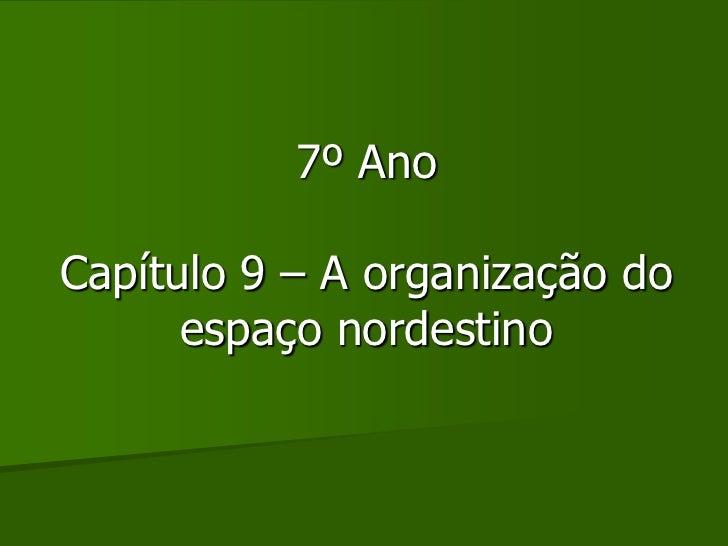 7º AnoCapítulo 9 – A organização do      espaço nordestino