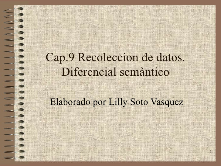 Cap.9 Recoleccion de datos. Diferencial semàntico Elaborado por Lilly Soto Vasquez