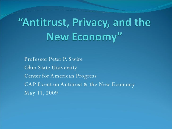 Professor Peter P. Swire Ohio State University Center for American Progress CAP Event on Antitrust & the New Economy May 1...