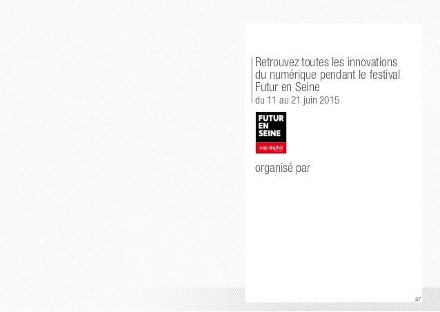 Retrouvez toutes les innovations  du numérique pendant le festival  Futur en Seine  du 11 au 21 juin 2015  37  organisé pa...
