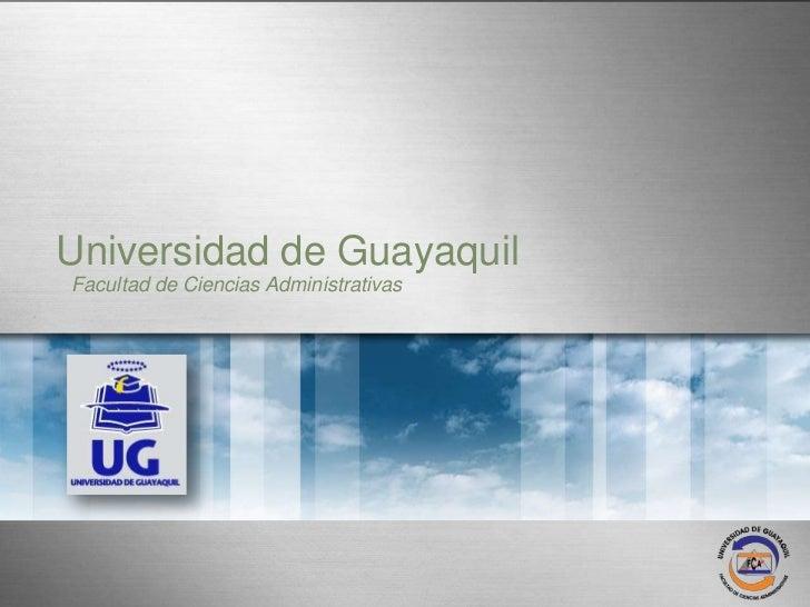 Universidad de Guayaquil                  Facultad de Ciencias AdministrativasFacultad de Ciencias Administrativas