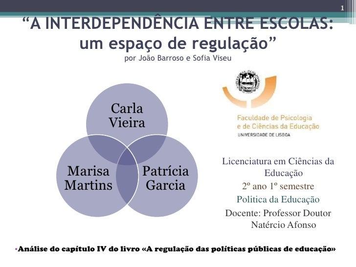 """1   """"A INTERDEPENDÊNCIA ENTRE ESCOLAS:         um espaço de regulação""""                            por João Barroso e Sofia..."""