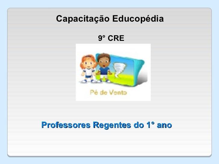 Capacitação Educopédia            9° CREProfessores Regentes do 1° ano