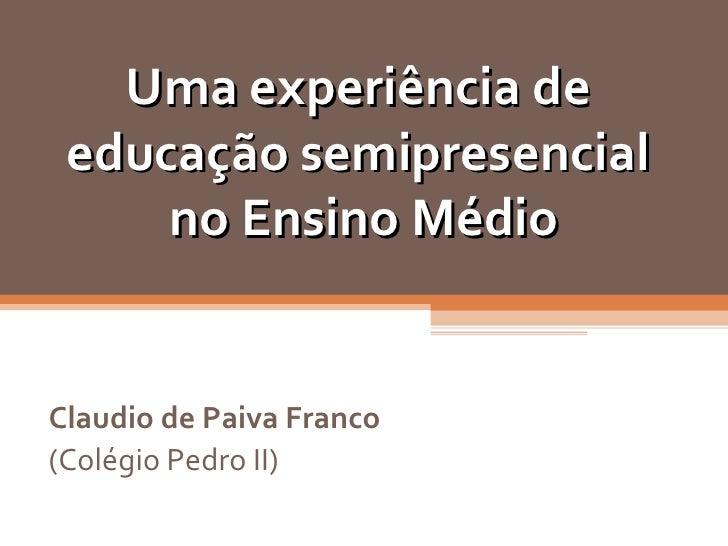 Uma experiência de  educação semipresencial  no Ensino Médio Claudio de Paiva Franco (Colégio Pedro II)