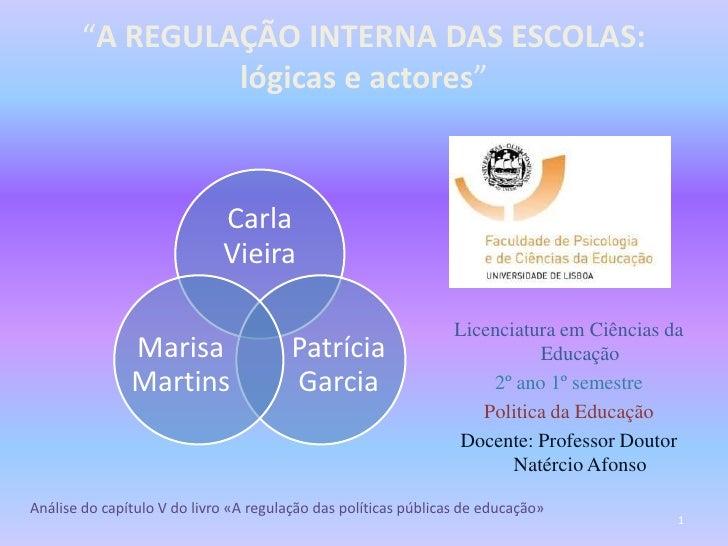 """""""A REGULAÇÃO INTERNA DAS ESCOLAS:                 lógicas e actores""""                                 Carla                ..."""