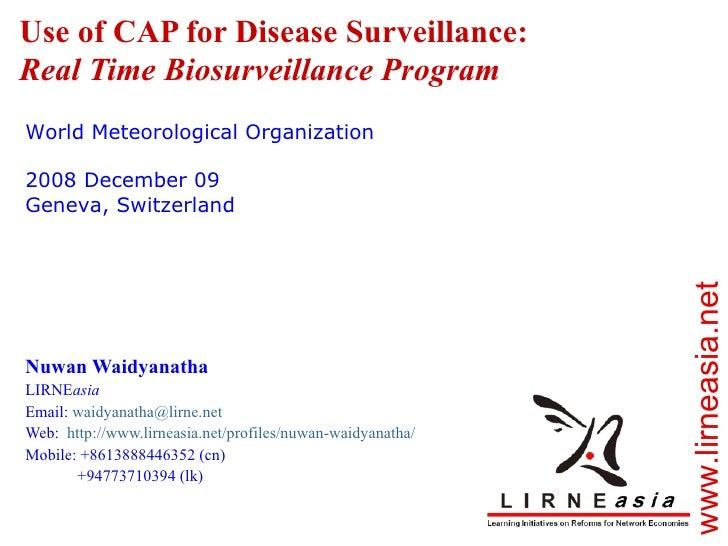 Use of CAP for Disease Surveillance: Real Time Biosurveillance Program Nuwan Waidyanatha LIRNE asia Email:  [email_address...