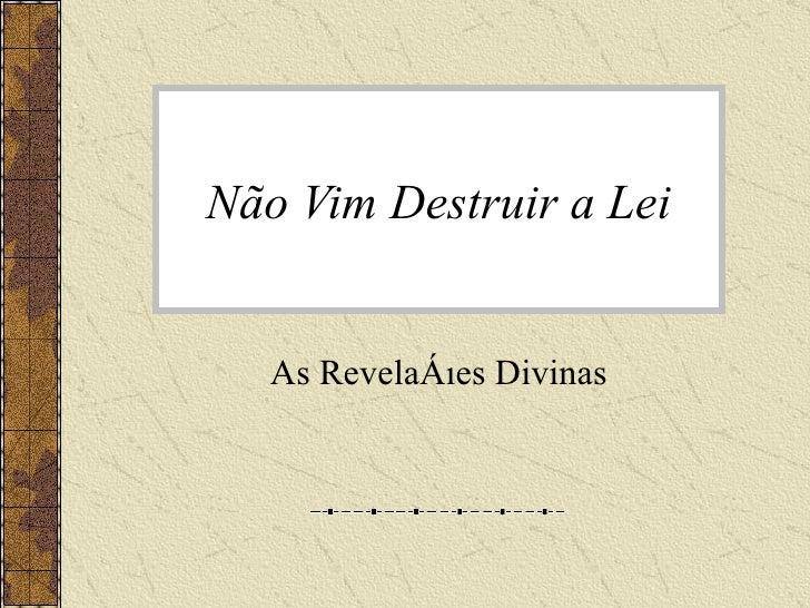 Não Vim Destruir a Lei As Revelações Divinas
