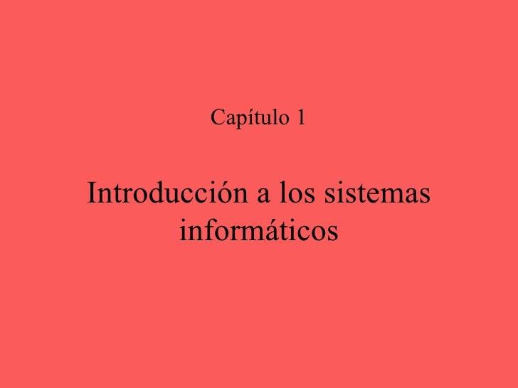 Introducción a los sistemas informáticos Capítulo 1