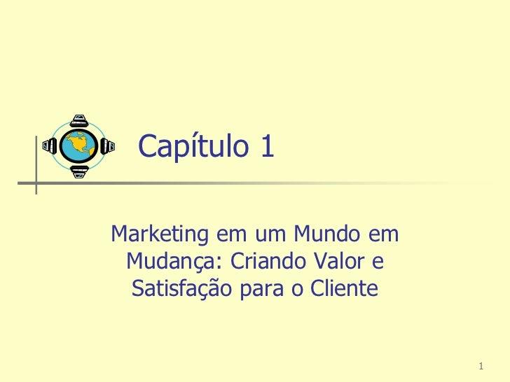Capítulo 1Marketing em um Mundo em Mudança: Criando Valor e Satisfação para o Cliente                             1