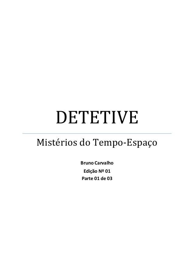DETETIVE Mistérios do Tempo-Espaço Bruno Carvalho Edição Nº 01 Parte 01 de 03
