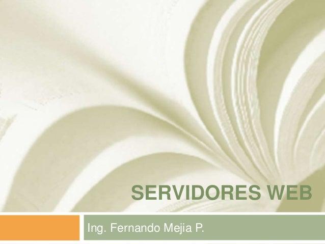 SERVIDORES WEBIng. Fernando Mejia P.