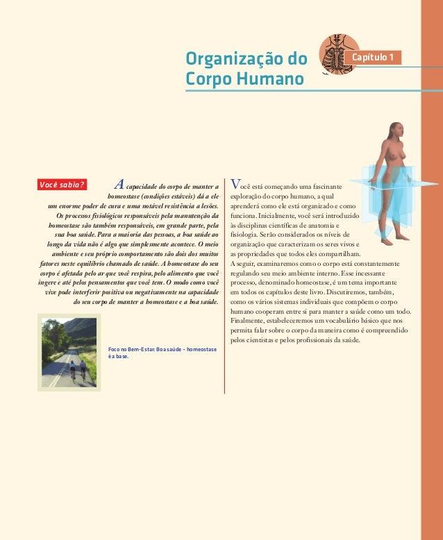 Capítulo 1Organização do Corpo Humano Acapacidade do corpo de manter a homeostase (condições estáveis) dá a ele um enorme ...